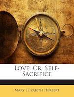 Love; Or, Self-Sacrifice af Mary Elizabeth Herbert