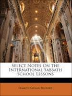 Select Notes on the International Sabbath School Lessons af Francis Nathan Peloubet