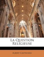 La Question Religieuse af Albert Castelnau