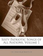 Sixty Patriotic Songs of All Nations, Volume 1 af Granville Bantock