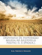 Disputatio de Hippodamo Milesia Ad Aristotelis Politic af Karl Friedrich Hermann