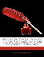 Memoire Des Eveques Francois Residens a Londres, Qui N'Ont Pas Donne Leur Demission af Arthur-Richard Dillon