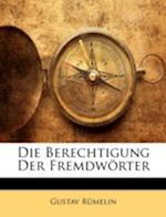 Die Berechtigung Der Fremdworter af Gustav Rmelin, Gustav Rumelin