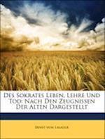 Des Sokrates Leben, Lehre Und Tod af Ernst Von Lasaulx