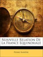 Nouvelle Relation de La France Equinoxiale af Pierre Barrere, Pierre Barrre