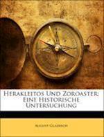 Herakleitos Und Zoroaster af August Gladisch