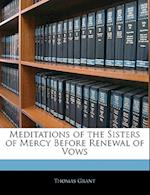 Meditations of the Sisters of Mercy Before Renewal of Vows af Thomas Grant