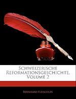 Schweizerische Reformationsgeschichte, Volume 2 af Bernhard Fleischlin