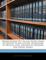 Monographie de L'Eglise Notre-Dame de Noyon af Daniel Ramee, Ludovic Vitet, Daniel Rame