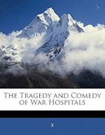 The Tragedy and Comedy of War Hospitals af X.