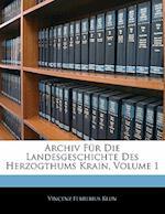 Archiv Fur Die Landesgeschichte Des Herzogthums Krain, Volume 1 af Vincenz Ferrerius Klun