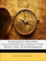 Schelling's Positive Philosophie ALS Einheit Von Hegel Und Schopenhauer af Eduard Von Hartmann