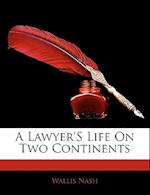 A Lawyer's Life on Two Continents af Wallis Nash