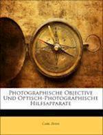 Photographische Objective Und Optisch-Photographische Hilfsapparate af Carl Zeiss