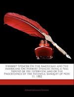 Herbert Spencer on the Americans and the Americans on Herbert Spencer af Edward Livingston Youmans