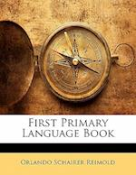 First Primary Language Book af Orlando Schairer Reimold