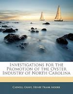 Investigations for the Promotion of the Oyster Industry of North Carolina af Caswell Grave, Henry Frank Moore