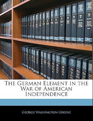 Bog, paperback The German Element in the War of American Independence af George Washington Greene