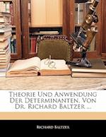 Theorie Und Anwendung Der Determinanten, Von Dr. Richard Baltzer ... af Richard Baltzer