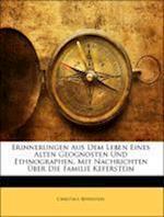 Erinnerungen Aus Dem Leben Eines Alten Geognosten Und Ethnographen, Mit Nachrichten Uber Die Familie Keferstein af Christian Keferstein