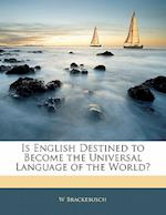 Is English Destined to Become the Universal Language of the World? af W. Brackebusch