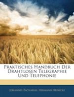Praktisches Handbuch Der Drahtlosen Telegraphie Und Telephonie af Johannes Zacharias, Hermann Heinicke