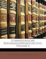Schweizerische Reformationsgeschichte, Volume 6 af Ulrich Zwingli, Bernhard Fleischlin