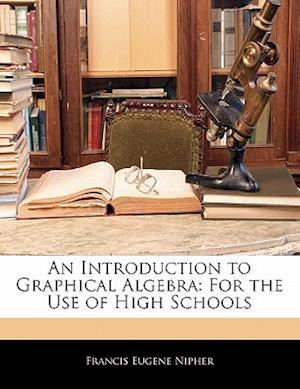 Bog, paperback An Introduction to Graphical Algebra af Francis Eugene Nipher