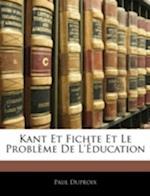 Kant Et Fichte Et Le Probleme de L'Education af Paul Duproix