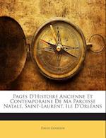 Pages D'Histoire Ancienne Et Contemporaine de Ma Paroisse Natale, Saint-Laurent, Ile D'Orleans af David Gosselin