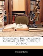 Recherches Sur L'Anatomie Normale Et Pathologique Du Sang af Georges Hayem