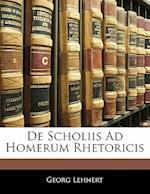 de Scholiis Ad Homerum Rhetoricis af Georg Lehnert