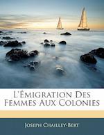 L' Migration Des Femmes Aux Colonies af Joseph Chailley-Bert