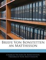 Briefe Von Bonstetten an Matthisson af Charles Victor De Bonstetten, Friedrich Von Matthisson