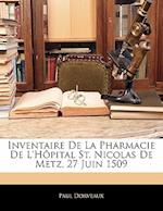 Inventaire de La Pharmacie de L'Hopital St. Nicolas de Metz, 27 Juin 1509 af Paul Dorveaux
