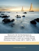 Results of Astronomical Observations Made at the Royal Observatory, Cape of Good Hope During the Years 1871, 12872, 1873 af Edward James Stone