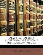 Memoria - Mexico. Secretaria de Justicia E Instruccion Publica af Frank Rinder