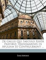de Gallis Qui Saeculo Xiii0a Partibus Transmarinis in Apuliam Se Contrulerunt ... af Emile Bertaux
