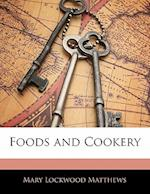 Foods and Cookery af Mary Lockwood Matthews