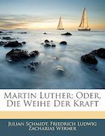 Martin Luther; Oder, Die Weihe Der Kraft af Julian Schmidt, Friedrich Ludwig Zacharias Werner