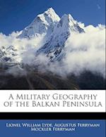 A Military Geography of the Balkan Peninsula af Augustus Ferryman Mockler Ferryman, Lionel William Lyde