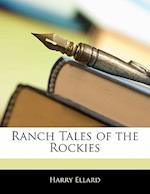 Ranch Tales of the Rockies af Harry Ellard