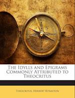 The Idylls and Epigrams Commonly Attributed to Theocritus af Theocritus, Herbert Kynaston
