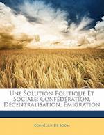 Une Solution Politique Et Sociale af Corn Lius De Boom, Cornlius De Boom, Cornelius De Boom