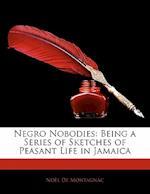 Negro Nobodies af Noel De Montagnac, Nol De Montagnac