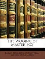The Wooing of Master Fox af Baron Edward Bulwer Lytton Lytton, O. D. Martin