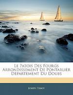 Le Patois Des Fourgs Arrondissement de Pontarlier Departement Du Doubs af Joseph Tissot