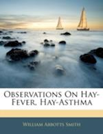 Observations on Hay-Fever, Hay-Asthma af William Abbotts Smith