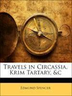 Travels in Circassia, Krim Tartary, &C af Edmund Spencer