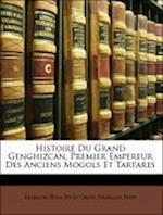 Histoire Du Grand Genghizcan, Premier Empereur Des Anciens Mogols Et Tartares af Franois Ptis, Francois Petis De La Croix, Francois Petis